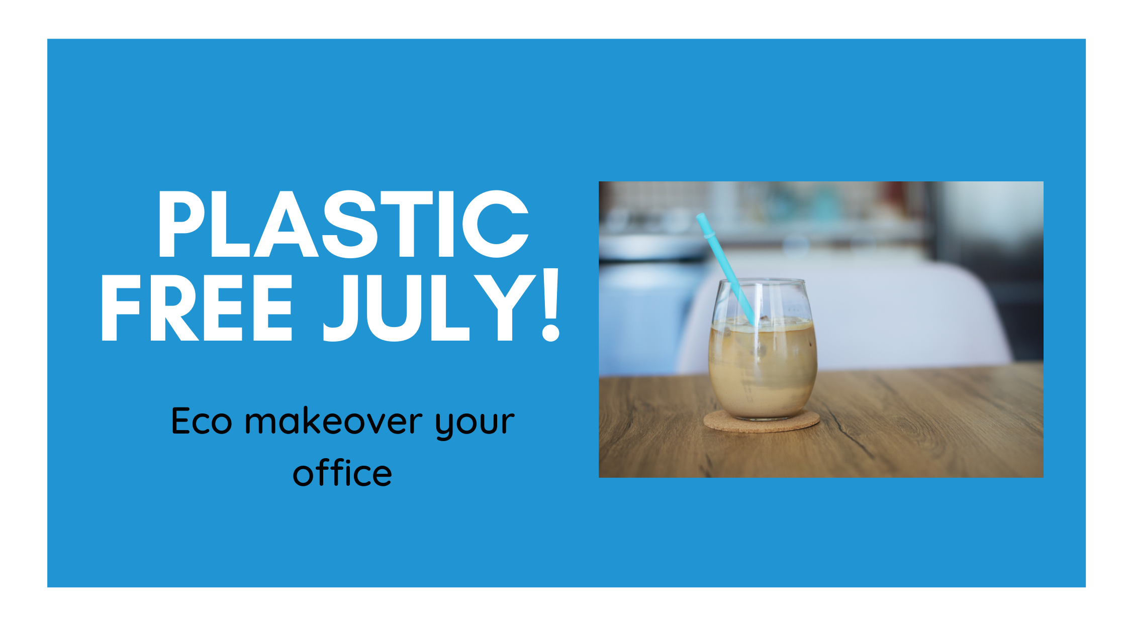 Plastic-free July! 5 tips for an eco-friendly workplace