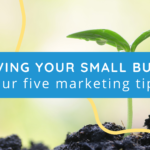 Image of a growing plant, with added text of 'improving your small business in 5 marketing tips'